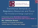 Transitional Demands on Regulatory Resources and Focus  The Trinidad and Tobago experience