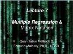 Lecture 7 Multiple Regression  & Matrix Notation