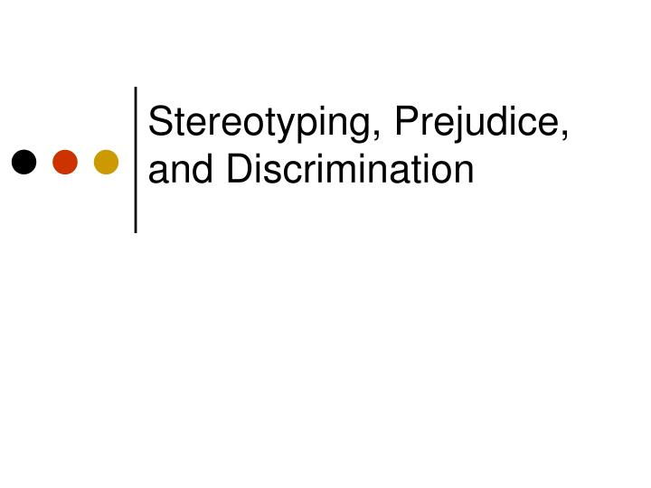 stereotyping prejudice and discrimination n.