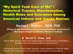 """My Spirit Took Care of Me"" :  Historical Trauma, Discrimination, Health Risks and Outcomes Among American Indians and A"