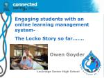 Engaging students with an online learning management system- The Locko Story so far…….