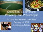 Agricultural Bioterrorism: Preparing, and Preventing it