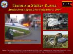 Terrorism Strikes Russia Attacks from August 24 to September 3, 2004