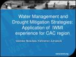 Water Management and Drought Mitigation Strategies: Application of IWMI experience for CAC region