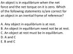 An object is in equilibrium when the net force and the net torque on it is zero. Which of the following statements is/ar