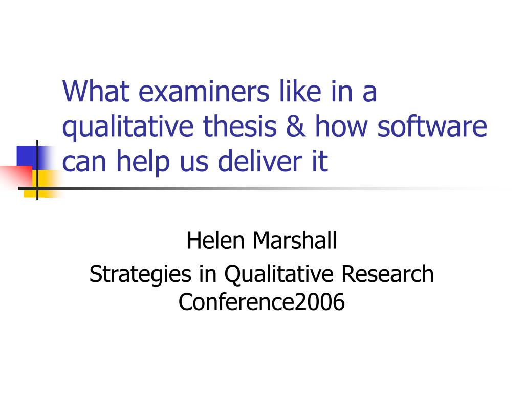 what examiners like in a qualitative thesis how software can help us deliver it l.