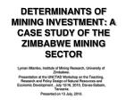 DETERMINANTS OF MINING INVESTMENT: A CASE STUDY OF THE ZIMBABWE MINING SECTOR