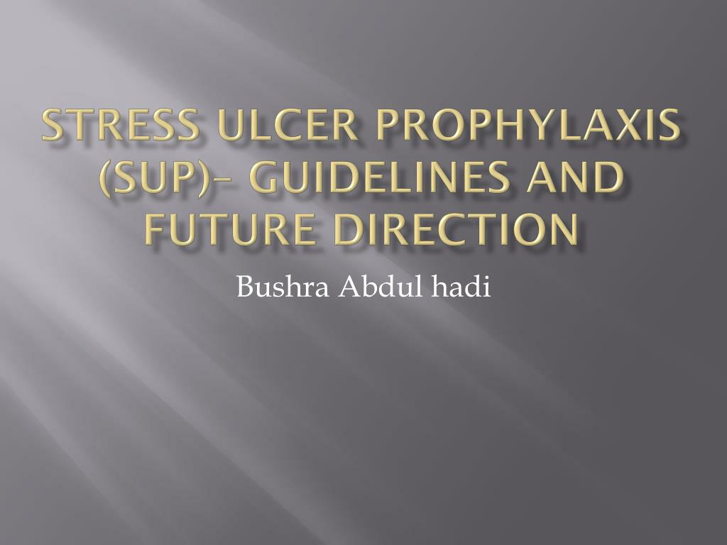 stress ulcer prophylaxis sup guidelines and future direction l.