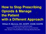 How to Stop Prescribing Opioids & Manage the Patient with a Different Approach
