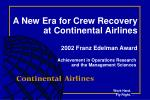 A New Era for Crew Recovery at Continental Airlines 2002 Franz Edelman Award Achievement in Operations Research and the