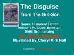 The Disguise from The Girl-Son Genre: Historical Fiction Author's Purpose: Entertain Skill: Summarizing By: Anne E. Ne