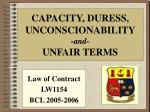CAPACITY, DURESS,   UNCONSCIONABILITY  -and-  UNFAIR TERMS