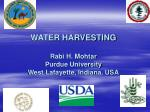 WATER HARVESTING Rabi H. Mohtar Purdue University West Lafayette, Indiana, USA
