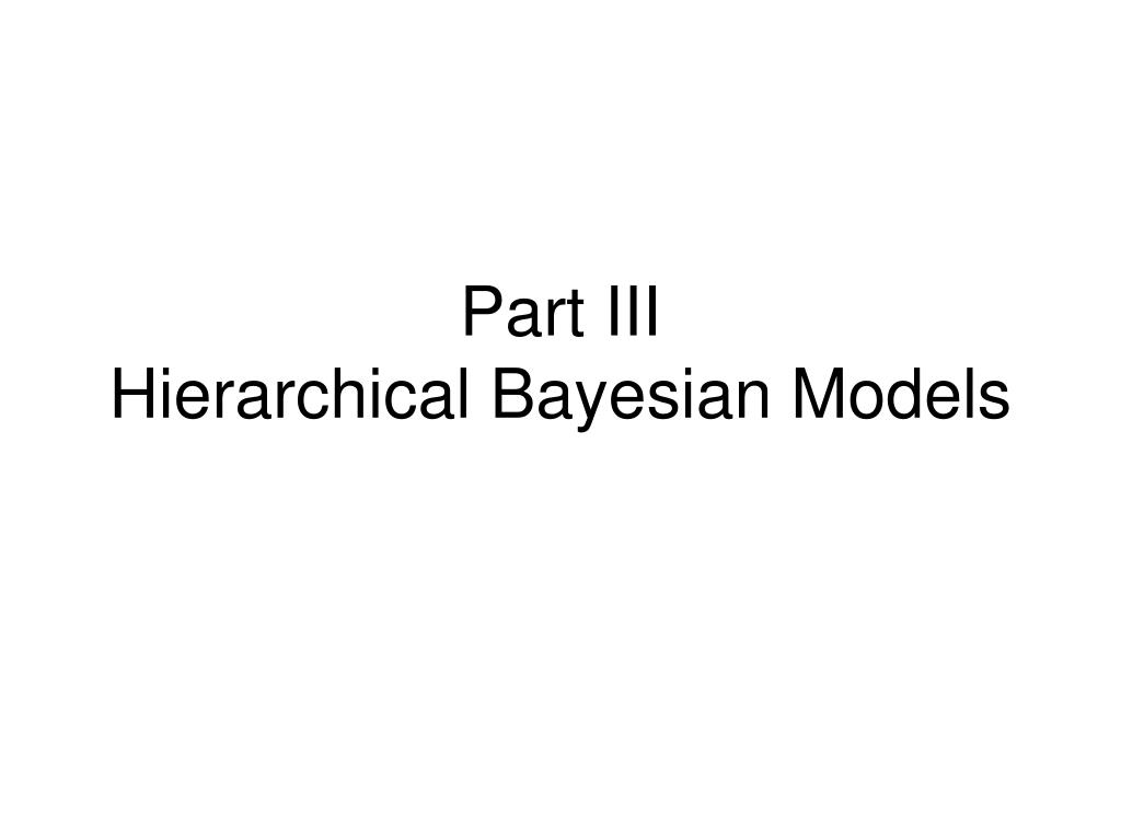 part iii hierarchical bayesian models l.