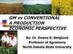 GM vs CONVENTIONAL A PRODUCTION ECONOMIC PERSPECTIVE