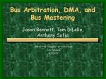 Bus Arbitration, DMA, and Bus Mastering