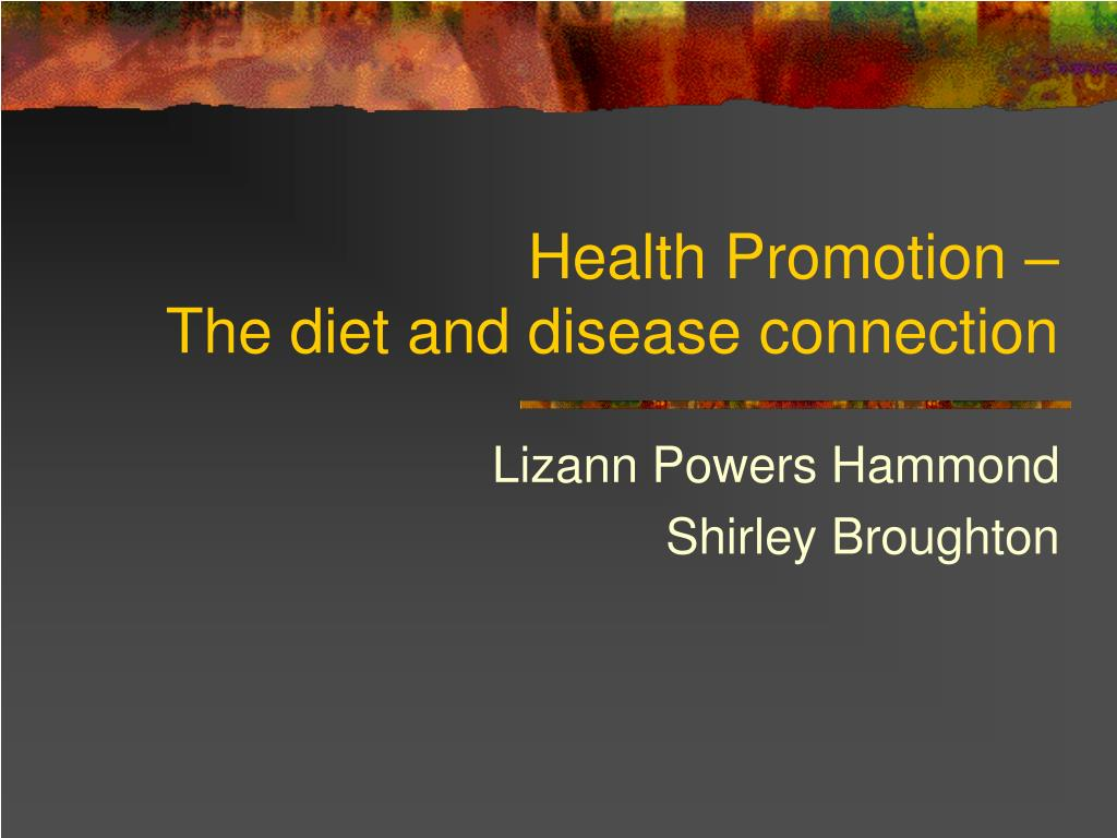 health promotion the diet and disease connection l.