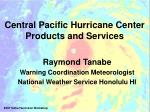 Central Pacific Hurricane Center Products and Services