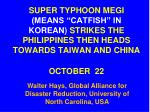 """SUPER TYPHOON MEGI (MEANS """"CATFISH"""" IN KOREAN) STRIKES THE PHILIPPINES THEN HEADS TOWARDS TAIWAN AND CHINA OCTOBER 22"""