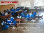 DISASTER RISK REDUCTION THROUGH SCHOOLS Presented at the Global Platform special event on Disaster Risk Reduction in the