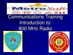 Communications Training Introduction to: 800 MHz Radio