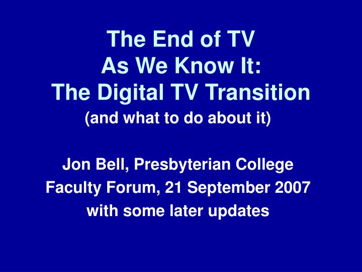 the end of tv as we know it the digital tv transition n.