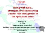 Living with Risk… Strategies for Mainstreaming Disaster Risk Management in the Agriculture Sector