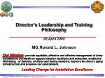 Director's Leadership and Training Philosophy 26 April 2005 MG Ronald L. Johnson