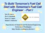 To Build Tomorrow's Fuel Cell Start with Tomorrow's Fuel Cell Engineer - Part I