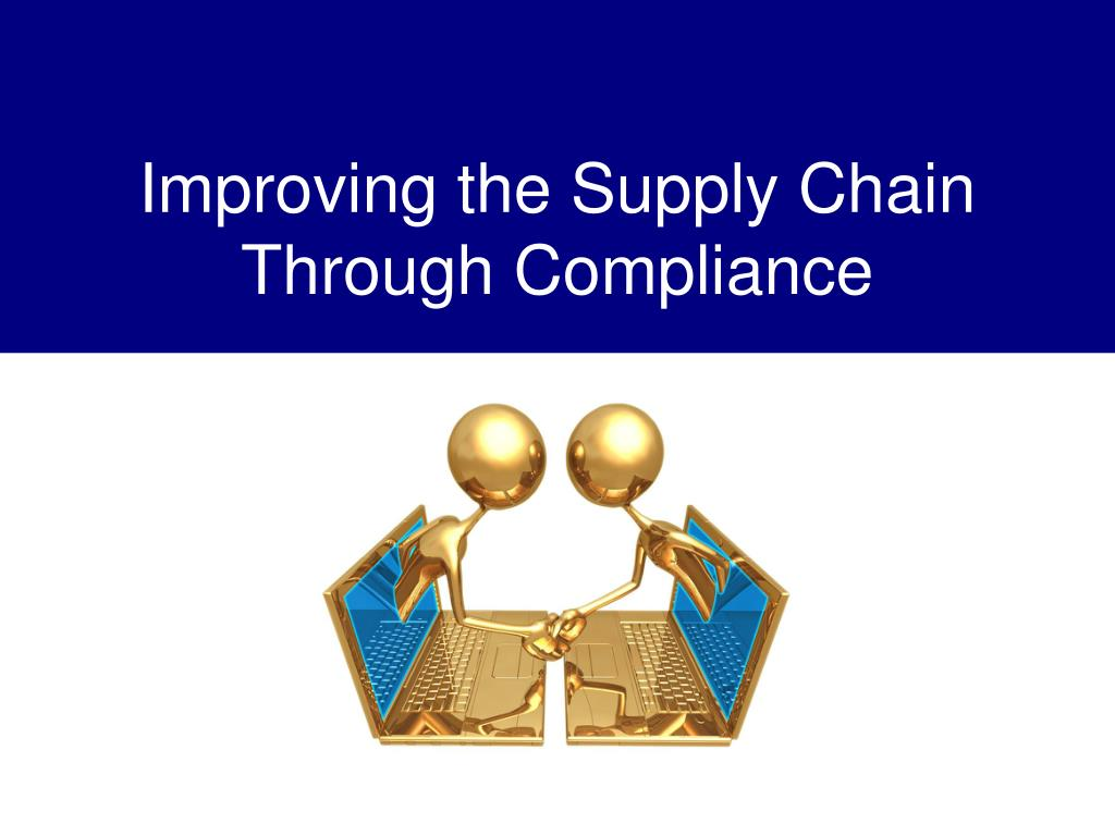 improving the supply chain through compliance l.