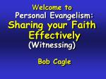 W elcome to Personal Evangelism: Sharing your Faith Effectively (Witnessing) Bob Cagle