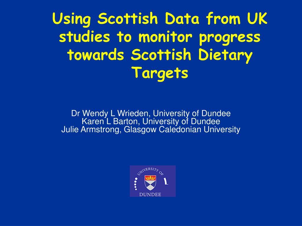 using scottish data from uk studies to monitor progress towards scottish dietary targets l.