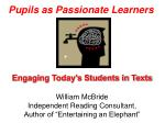 """Engaging Today's Students in Texts William McBride  Independent Reading Consultant,  Author of """"Entertaining an Elephant"""