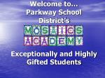 Welcome to… Parkway School District's Exceptionally and Highly Gifted Students