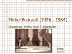 Michel Foucault ( 1926 - 1984 )