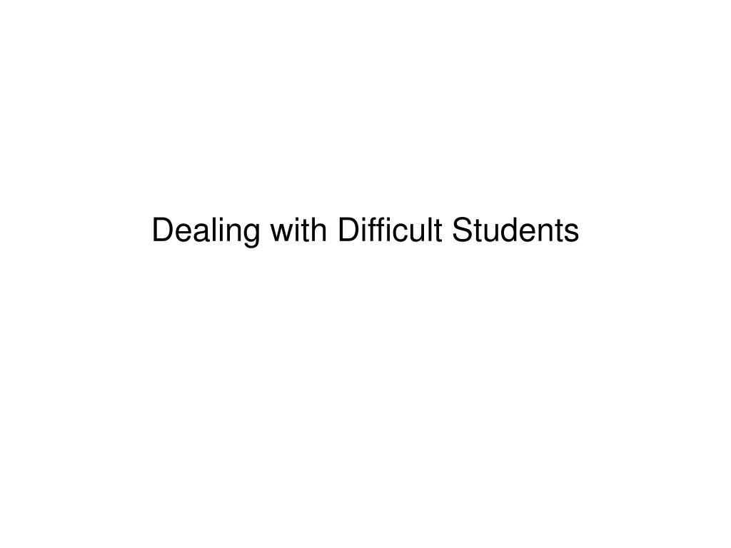 dealing with difficult students l.