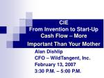 CIE From Invention to Start-Up Cash Flow – More Important Than Your Mother