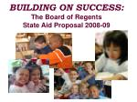 BUILDING ON SUCCESS: The Board of Regents  State Aid Proposal 2008-09