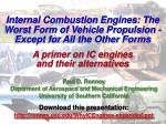 Internal Combustion Engines: The Worst Form of Vehicle Propulsion - Except for All the Other Forms A primer on IC engine
