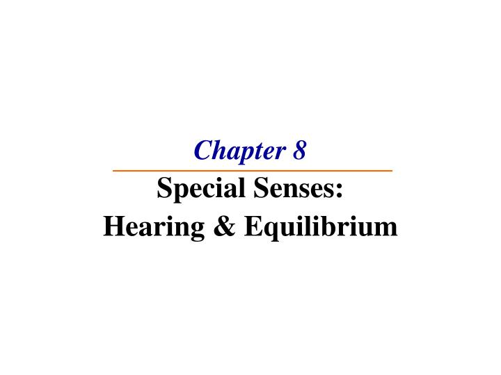 chapter 8 special senses hearing equilibrium n.