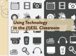 Using Technology in the (I)ESL Classroom
