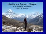 Healthcare System of Nepal Dr. Tracey Lynn Koehlmoos Lecture 14 HSCI 609