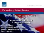 Complex Use of Multiple Award Schedules by Experienced Customers A Power User Session