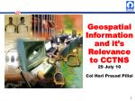 Geospatial Information and it's Relevance to CCTNS 29 July 10 Col Hari Prasad Pillai