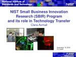 NIST Small Business Innovation Research (SBIR) Program and its role in Technology Transfer Clara Asmail