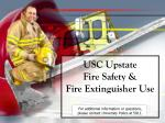USC Upstate Fire Safety & Fire Extinguisher Use For additional information or questions, please contact Universit