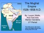 The Mughal Empire 1526-1858 A.D.