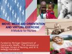 MOVE: MEDICAID ORIENTATION AND VIRTUAL EXERCISE A Module for Nurses