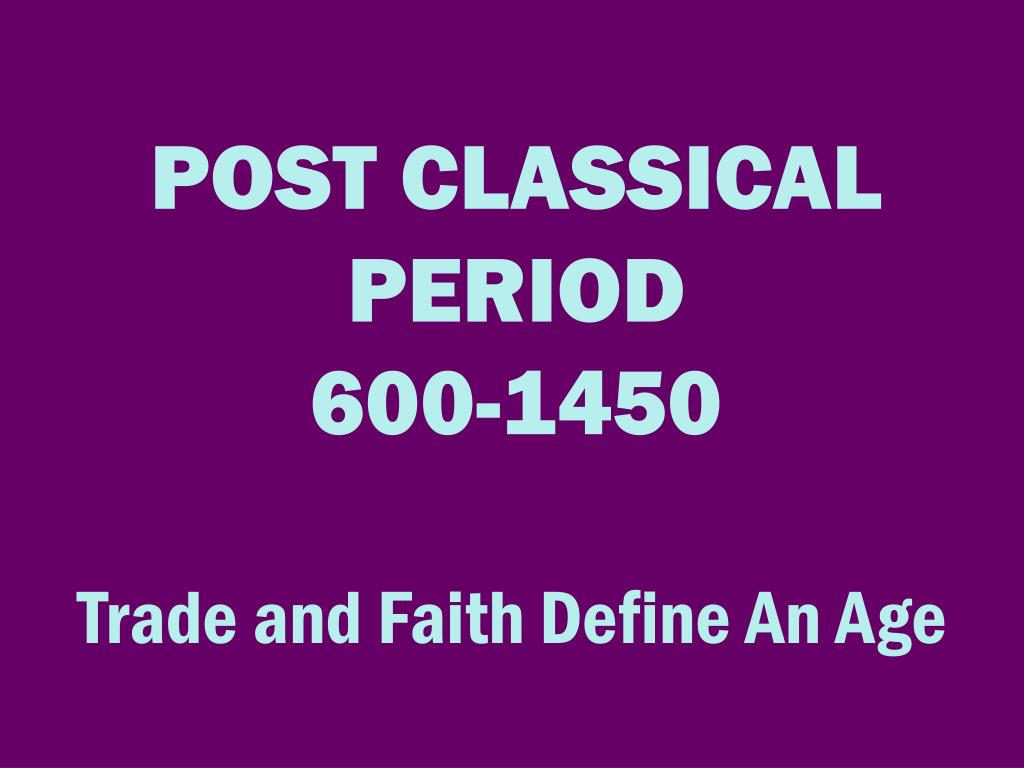 post classical period 600 1450 l.