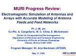 MURI Progress Review: Electromagnetic Simulation of Antennas and  Arrays  with Accurate Modeling of Antenna Feeds and Fe